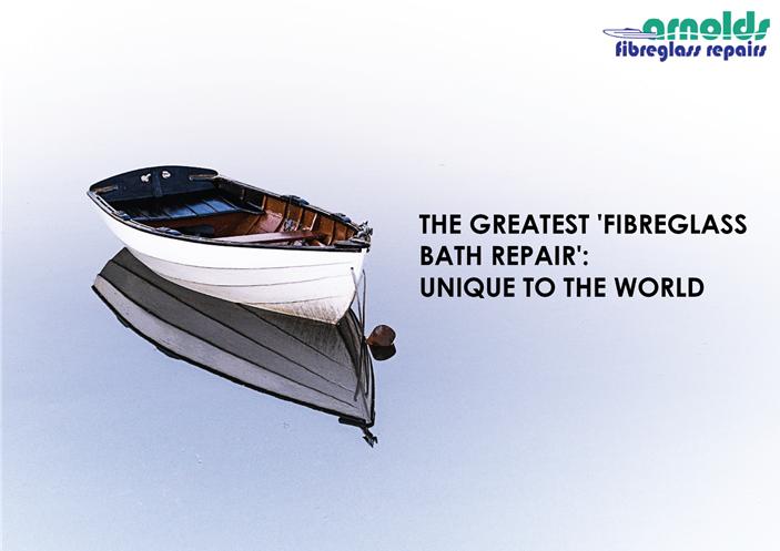 THE GREATEST 'FIBREGLASS BATH REPAIR': UNIQUE TO THE WORLD